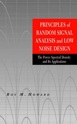 Principles of Random Signal Analysis and Low Noise Design: The Power Spectral Density and Its Applications (Hardback)
