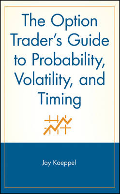 The Option Trader's Guide to Probability, Volatility, and Timing - A Marketplace Book (Hardback)