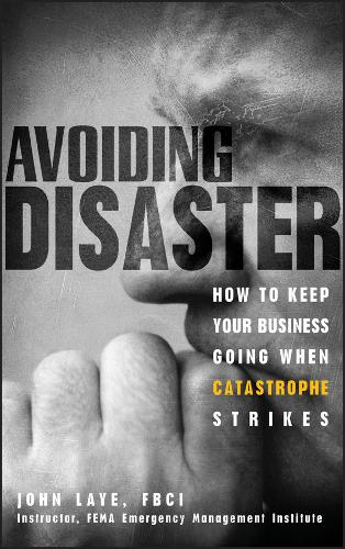 Avoiding Disaster: How to Keep Your Business Going When Catastrophe Strikes (Hardback)