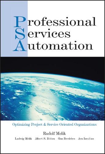 Professional Services Automation: Optimizing Project & Service Oriented Organizations (Hardback)