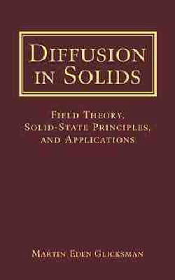 Diffusion in Solids: Field Theory, Solid-State Principles, and Applications (Hardback)