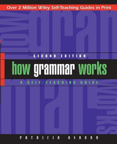 How Grammar Works: A Self-Teaching Guide - Wiley Self-Teaching Guides (Paperback)
