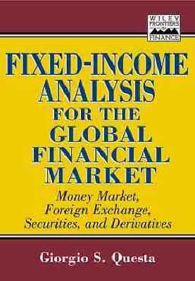 Fixed-Income Analysis for the Global Financial Market: Money Market, Foreign Exchange, Securities, and Derivatives - Frontiers in Finance Series (Hardback)