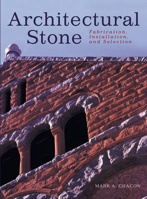 Architectural Stone: Fabrication, Installation and Selection (Hardback)