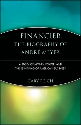 Financier: The Biography of Andre Meyer: A Story of Money, Power, and the Reshaping of American Business - Trailblazers (Paperback)