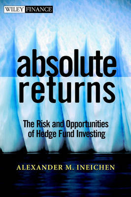 Absolute Returns: The Risk and Opportunities of Hedge Fund Investing - Wiley Finance (Hardback)