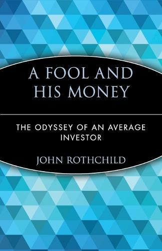 A Fool and His Money: The Odyssey of an Average Investor - Wiley Investment Classics (Paperback)