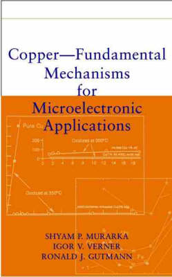 Copper: Fundamental Mechanisms for Microelectronic Applications (Hardback)