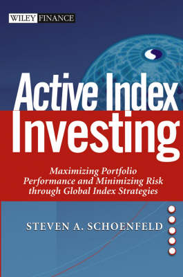 Active Index Investing: Maximizing Portfolio Performance and Minimizing Risk Through Global Index Strategies - Wiley Finance Series (Hardback)