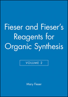 Fieser and Fieser's Reagents for Organic Synthesis, Volume 2 - Fiesers' Reagents for Organic Synthesis (Hardback)