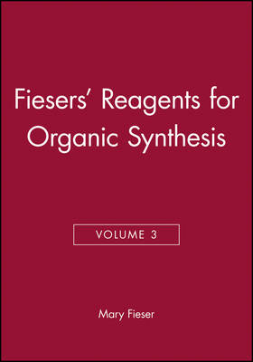 Fiesers' Reagents for Organic Synthesis, Volume 3 - Fiesers' Reagents for Organic Synthesis (Hardback)