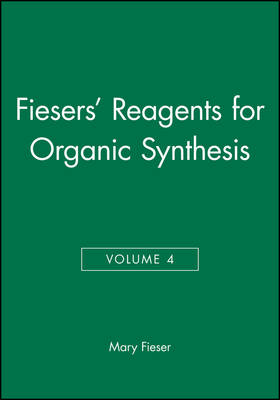 Fiesers' Reagents for Organic Synthesis, Volume 4 - Fiesers' Reagents for Organic Synthesis (Hardback)