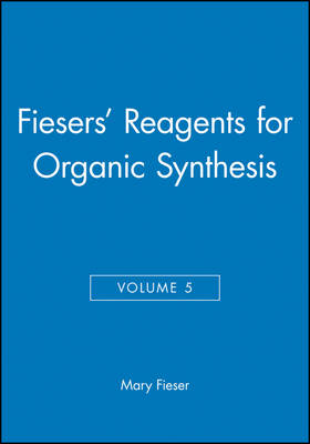 Fiesers' Reagents for Organic Synthesis, Volume 5 - Fiesers' Reagents for Organic Synthesis (Hardback)
