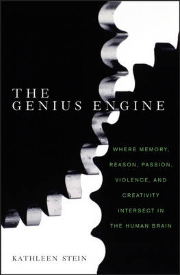 The Genius Engine: Where Memory, Reason, Passion, Violence, and Creativity Intersect in the Human Brain (Hardback)