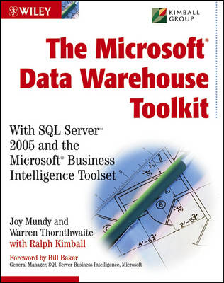The Microsoft Data Warehouse Toolkit: With SQL Server 2005 and the Microsoft Business Intelligence Toolset (Paperback)