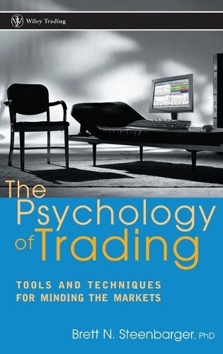 The Psychology of Trading: Tools and Techniques for Minding the Markets - Wiley Trading (Hardback)