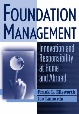 Foundation Management: Innovation and Responsibility at Home and Abroad (Hardback)