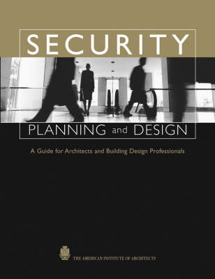 Security Planning and Design: A Guide for Architects and Building Design Professionals (Hardback)