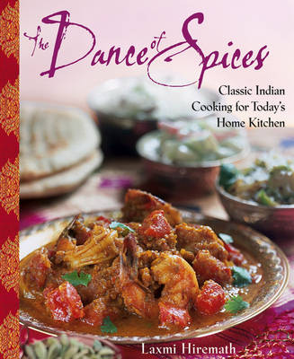 The Dance of Spices: Classic Indian Cooking for Today's Home Kitchen (Hardback)