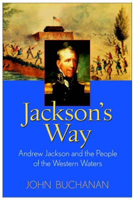 Jackson's Way: Andrew Jackson and the People of the Western Waters (Hardback)