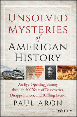Unsolved Mysteries of American History: An Eye-opening Journey Through 500 Years of Discoveries, Disappearances and Baffling Events (Paperback)