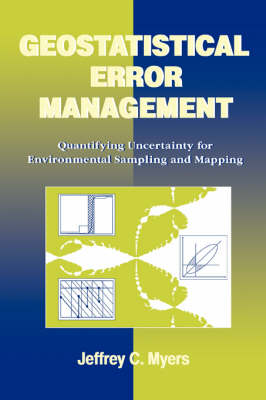 Geostatistical Error Management: Quantifying Uncertainty for Environmental Sampling and Mapping (Hardback)