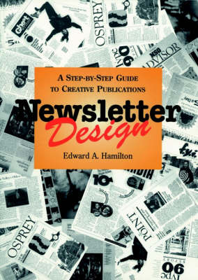 Newsletter Design: A Step-by-Step Guide to Creative Publications (Paperback)