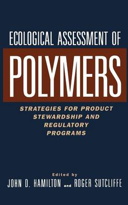 Ecological Assessment Polymers: Strategies for Product Stewardship and Regulatory Programs (Hardback)