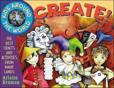Kids Around the World Create!: The Best Crafts and Activities from Many Lands - Kids Around the World (Paperback)