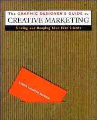 Graphic Designer's Guide to Creative Marketing: Finding and Keeping Your Best Clients (Paperback)