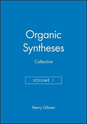 Organic Syntheses, Collective Volume 1 - Organic Syntheses Collective Volumes (Hardback)