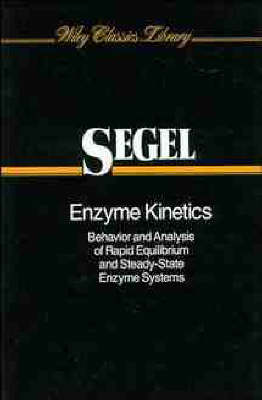 Enzyme Kinetics: Behavior and Analysis of Rapid Equilibrium and Steady-State Enzyme Systems - Wiley Classics Library (Paperback)