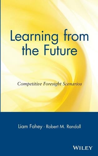 Learning from the Future: Competitive Foresight Scenarios (Hardback)