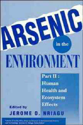 Arsenic in the Environment, Part 2: Human Health and Ecosystem Effects - Advances in Environmental Science and Technology (Hardback)