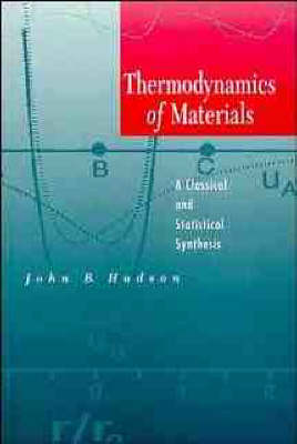 Thermodynamics of Materials: A Classical and Statistical Synthesis (Hardback)