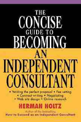 The Concise Guide to Becoming an Independent Consultant (Paperback)