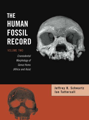 The Human Fossil Record: Craniodental Morphology of Genus Homo (Africa and Asia) v. 2 (Hardback)