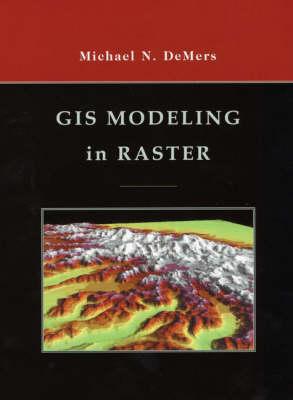 GIS Modeling in Raster (Hardback)