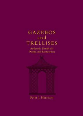 Gazebos and Trellises: Authentic Details for Design and Restoration - Historic Landscape Detail S. (Hardback)