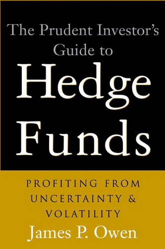 The Prudent Investor's Guide to Hedge Funds: Profiting From Uncertainty and Volatility - Wiley Investment (Hardback)