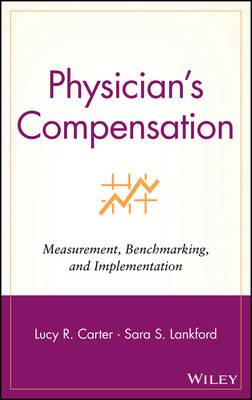 Physician's Compensation: Measurement, Benchmarking, and Implementation (Hardback)