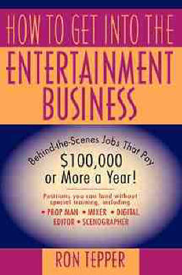 How to Get into the Entertainment Business: Behind-the-scenes Jobs That Pay 100, 000 Dollars or More a Year (Paperback)