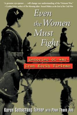 Even the Women Must Fight: Memories of War from North Vietnam (Paperback)