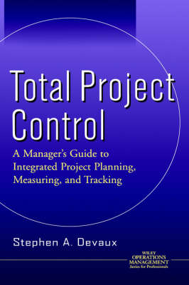 Total Project Control: A Manager's Guide to Integrated Project Planning, Measuring and Tracking - Operations Management (Hardback)