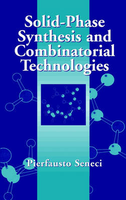 Solid-Phase Synthesis and Combinatorial Technologies (Hardback)