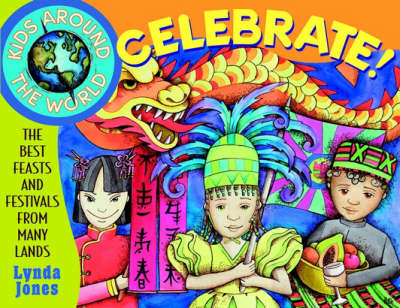 Kids Around the World Celebrate!: The Best Feasts and Festivals from Many Lands - Kids Around the World (Paperback)