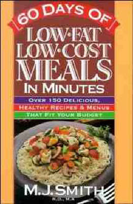 60 Days of Low-fat, Low-cost Meals in Minutes: Over 150 Delicious, Healthy Recipes & Menus That Fit Your Budget (Paperback)