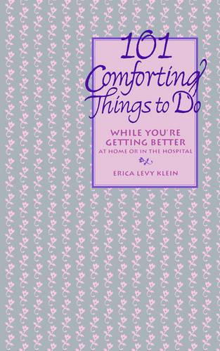 101 Comforting Things to Do: While You're Getting Better at Home or in the Hospital (Paperback)