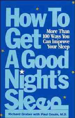 How to Get a Good Night's Sleep: More Than 100 Ways You Can Improve Your Sleep (Paperback)