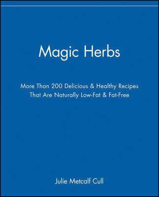 Magic Herbs: More Than 200 Delicious and Healthy Recipes That are Naturally Low-Fat and Fat-Free (Paperback)